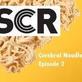 Cerebral Noodles Episode 2