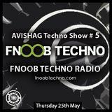 AVISHAG TECHNO SHOW # 5 - Fnoob Techno Radio-25.5.17