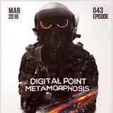 Digital Point - Metamorphosis - Episode 043 [March 2018]