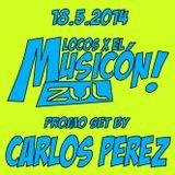 CARLOS PEREZ SET PROMO LOCOS X EL MUSICON (ZUL 18-05-2014)
