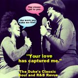 THE DUKE'S CLASSIC SOUL and R&B REVUE | JUNE 30, 2015 | YOUR LOVE HAS CAPTURED ME!