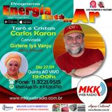 Programa Energia Esta no Ar 27.09.2018 - Carlos Karan e Girlene Iya Vanju
