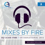 Mixes by Fire #2 - DJ Cease Fire [International Mix 2014]