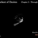 The Darkest of Desires:  Chapter 3 - Through My Eyes