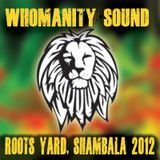WHOMANITY SOUND: Roots Yard 2012