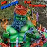 Mo PHATTER Fat Tuesday