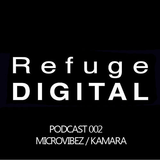 Refuge Digital Podcast # 2 hosted by Microvibez, Guestmix by Kamara
