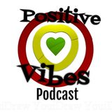 Positive Vibes Podcast: Episode Four