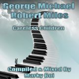 George Michael Ft Robert Miles - Careless Children (Marky Boi Remix)