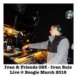 Ivan & Friends 025 - Ivan Ruiz Live @ Boogie March 2018