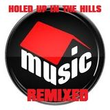 HOLED UP IN THE HILLS ...HOUSE MUSIC REMIXED