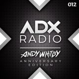 ADX RADIO 012 - ANDY WHITBY ANNIVERSARY EDITION - www.adxradio.co.uk