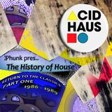 History of House Music : Return to the Classics, Part One (1986 - 1989) - ACID HOUSE, 80's HOUSE
