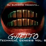 SuperDre presents...Ghetto Technical Genesis V. 6