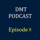DMT Podcast, Episode 8