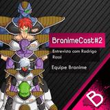 BranimeCast #2 - Entrevista com Rodrigo Rossi