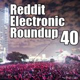 Reddit Electronic Roundup 40