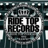 Ride Top Records Podcast 002 - RAWW!