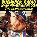 The Rek Shop Hr. on Bushwick Radio (nevasayneva.com) 3/8/2016 (Strictly House)