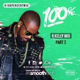 100% R Kelly - Part 2: The R in R&B - mixed by @MrSmoothEMT | #100PercentMix