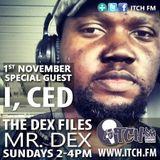Mr. Dex - The DeX Files Ep. 110 - I'CED