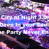 City at Night 3.0 - Deep In Your Soul - The Party Never End