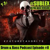 Sublex - #FutureFavorite Drum & Bass Podcast #8 (Ultra Bass Version)