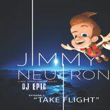 """DJ Epic presents Jimmy Neutron Episode 1 """"Take Flight"""""""
