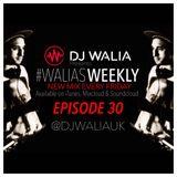 #WaliasWeekly Ep.30 - @djwaliauk