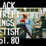 BLACK STREET KINGS FETISH vol.80