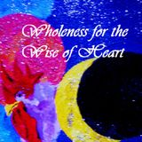 Wholeness of the Wise of Heart