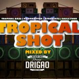 TROPICAL SHOT Episode 1 (Tropical Bass // Moombahton // AfroBeatz // Baile Funk)