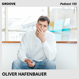 Groove Podcast 155 - Oliver Hafenbauer