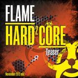 FLAME - Hard²Core Teaser (Nov 2012 mix)