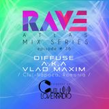 Rave Atlas Mix Series E036 S1 | DIFFUSE aka Vlad Maxim