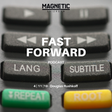 Magnetic Magazine Presents: FAST FORWARD - Douglas Rushkoff  | 4.11.19