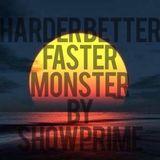 Harder Better Faster Monster By ShowPrime
