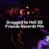 Dragged to Hell 22 - Friends Records Mix