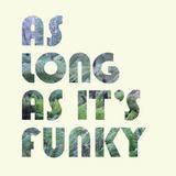 As Long As It's Funky