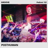 Groove Podcast 152 - Posthuman