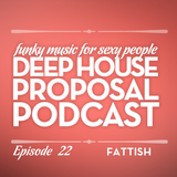 Deep House Proposal Podcast 022 by Fattish