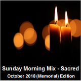 Sunday Morning Mix (Sacred Music) - October 2018 (Memorial) edition