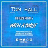 House Mix Vol. 5 'With A Twist' | Tweet @DjTomHall | Snapchat @DjTomHall