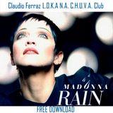 M.a.d.o.n.n.a - Rain (Claudio Ferraz L.O.K.A N.A. C.H.U.V.A. Club Mix) FREE DOWNLOAD/ FULL VERSION