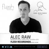 Flesh Recordings Radioshow @Pure Ibiza Radio Episode 7 mixed by Alec Raw 13122018