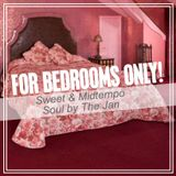 FOR BEDROOMS ONLY! Sweet & Midtempo Soul by The Jan