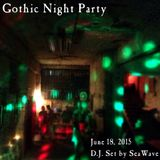 June 18, 2015 - Gothic Night Party - Opening & party sets by D.J. SeaWave