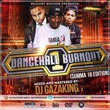 DANCEHALL BURNOUT VOL 1 (SUMMA16 EDITION) - BY DJ GAZAKING