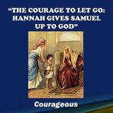The Courage To Let Go: Hannah Gives Samuel Up To God - Audio