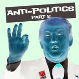 #094 Anti-Politics Part 2 w/ Tad Tietze